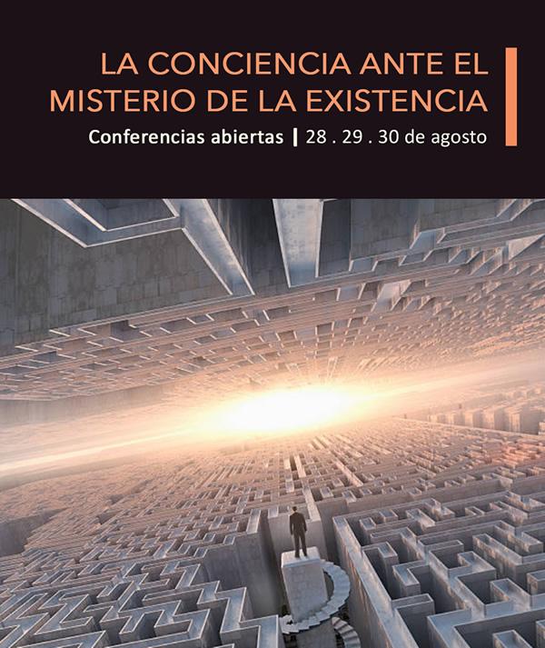La conciencia ante el misterio de la existencia - Conferencias abiertas - 28, 29, 30 de Agosto 2018