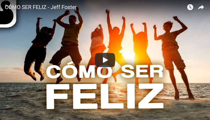 Video: Cómo ser feliz, por Jeff Foster