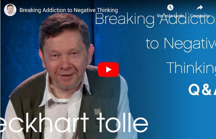 Video: Cómo romper la Adicción al Pensamiento Negativo, por Eckhart Tolle
