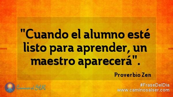 """""""Cuando el alumno esté listo para aprender, un maestro aparecerá"""". Proverbio Zen"""