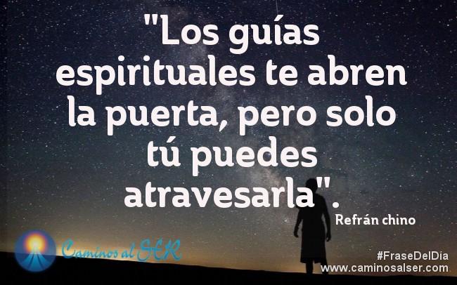 """""""Los guías espirituales te abren la puerta, pero sólo tú puedes atravesarla"""". Refrán chino"""