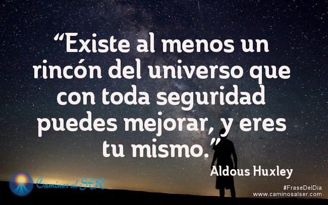 """""""Existe al menos un rincón del universo que con toda seguridad puedes mejorar, y eres tu mismo."""" Aldous Huxley"""