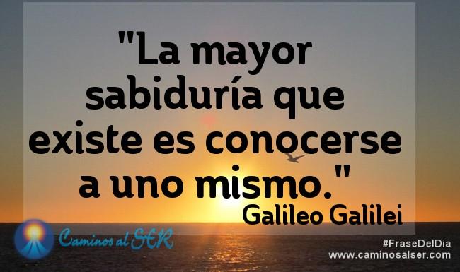 La mayor sabiduría que existe es conocerse a uno mismo. Galileo Galilei