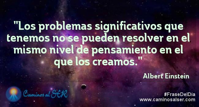 Los problemas significativos que tenemos no se pueden resolver en el mismo nivel de pensamiento en el que los creamos. Albert Einstein