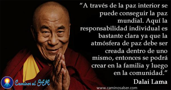 A través de la paz interior se puede conseguir la paz mundial. Aquí la responsabilidad individual es bastante clara ya que la atmósfera de paz debe ser creada dentro de uno mismo, entonces se podrá crear en la familia y luego en la comunidad. Dalai Lama