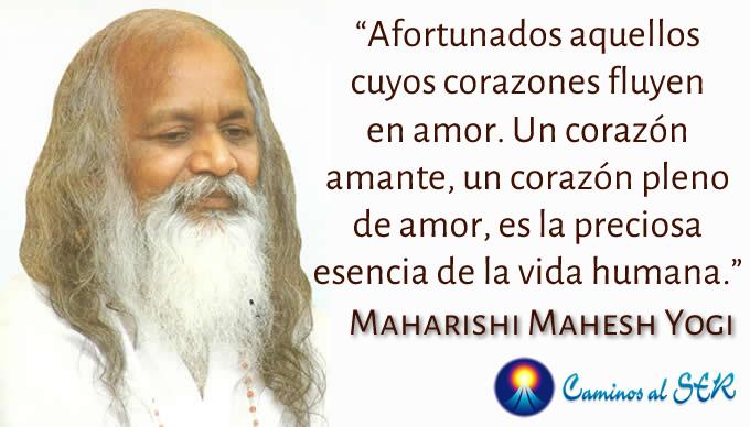 Afortunados aquellos cuyos corazones fluyen en amor. Un corazón amante, un corazón pleno de amor, es la preciosa esencia de la vida humana. Maharishi Mahesh Yogi