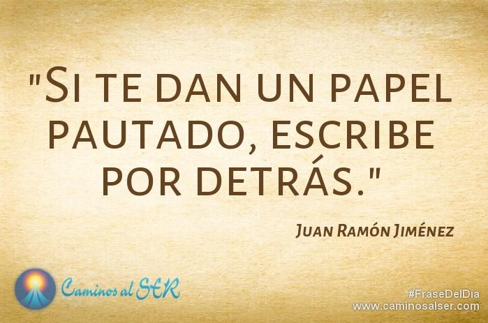 Si te dan un papel pautado, escribe por detrás. Juan Ramón Jiménez
