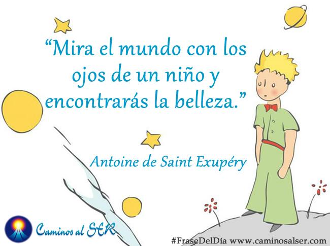 'Mira el mundo con los ojos de un niño y encontrarás la belleza.' Antoine de Saint Exupéry