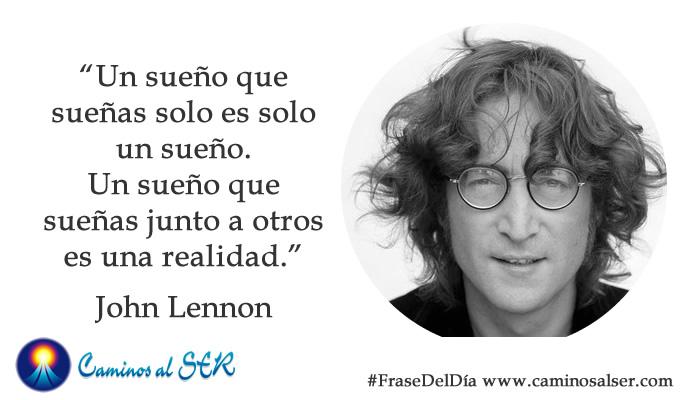 Un sueño que sueñas solo es solo un sueño. Un sueño que sueñas junto a otros es una realidad. John Lennon