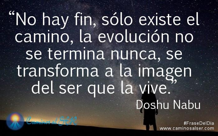 No hay fin, sólo existe el camino, la evolución no se termina nunca, se transforma a la imagen del ser que la vive. Doshu Nabu