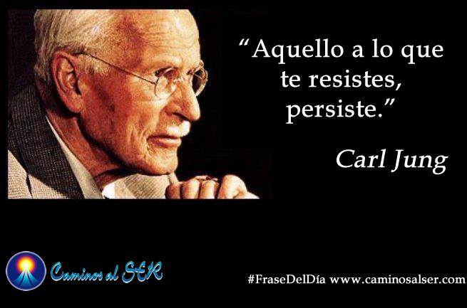 Aquello a lo que te resistes, persiste. Carl Jung