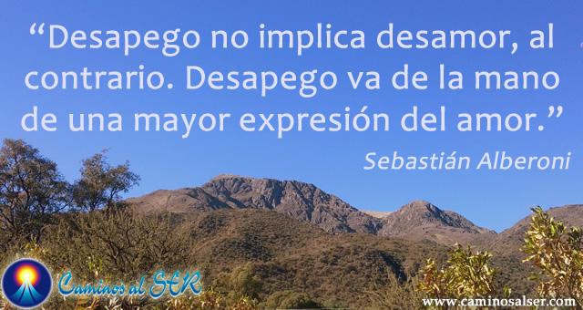 Desapego no implica desamor, al contrario. Desapego va de la mano de una mayor expresión del amor. Sebastián Alberoni