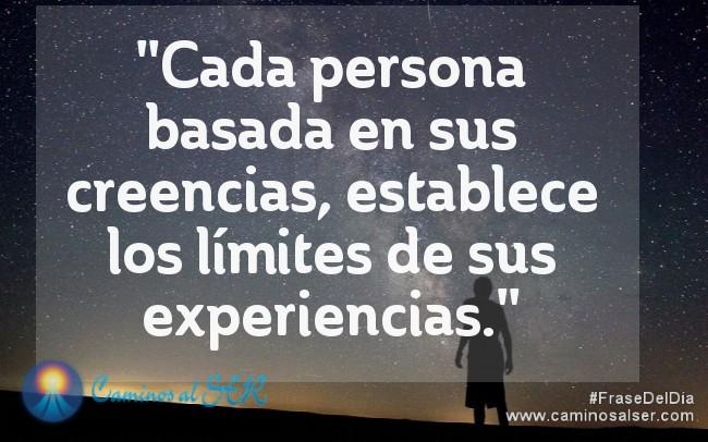 Cada persona basada en sus creencias, establece los límites de sus experiencias.