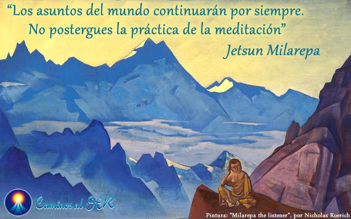 Los asuntos del mundo continuarán por siempre. No postergues la práctica de la meditación. Jetsun Milarepa
