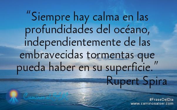 """""""Siempre hay calma en las profundidades del océano, independientemente de las embravecidas tormentas que pueda haber en su superficie."""" Rupert Spira"""