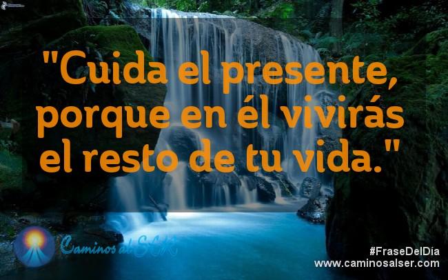 """""""Cuida el presente, porque en él vivirás el resto de tu vida."""""""